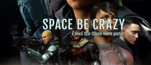 """Read more about the article """"Space Be Crazy"""": Star Citizen Movie Poster"""
